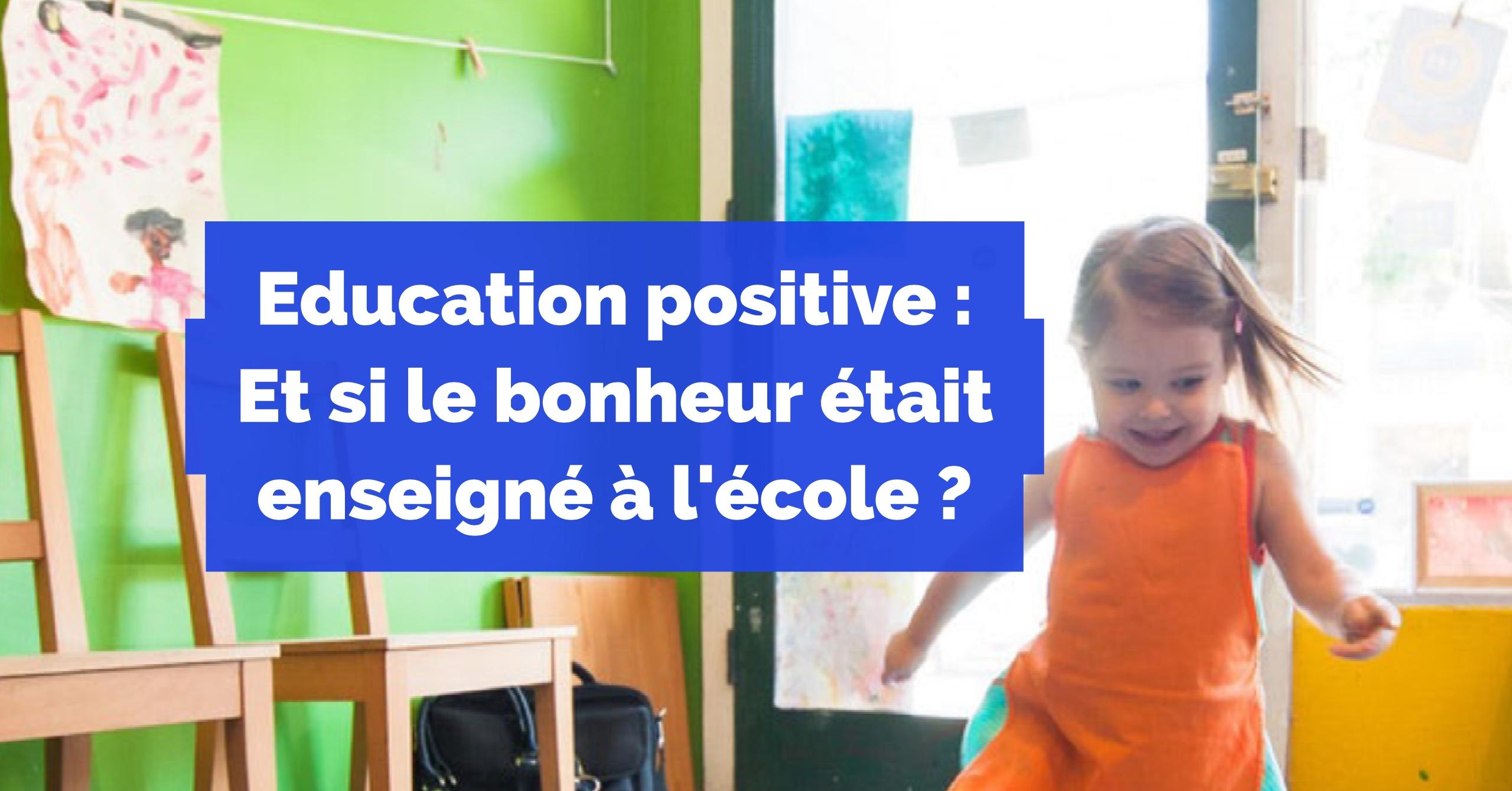 Education positive : Et si le bonheur était enseigné à l
