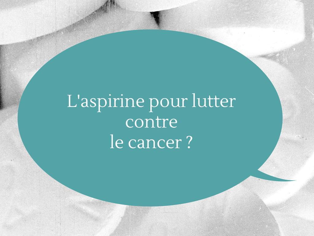 l'aspirine pour lutter contre le cancer