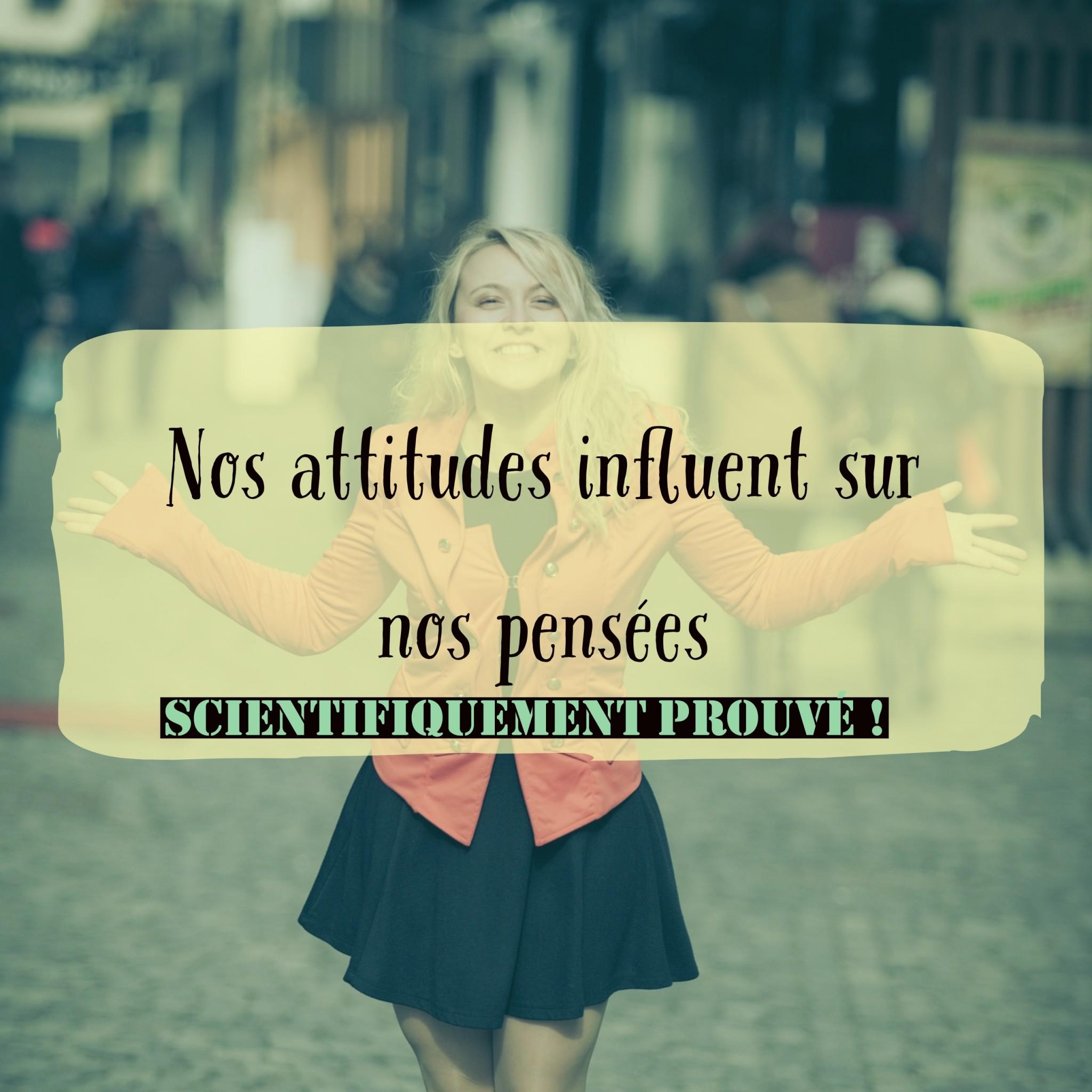 Nos attitudes influent sur nos pensées (scientifiquement prouvé)