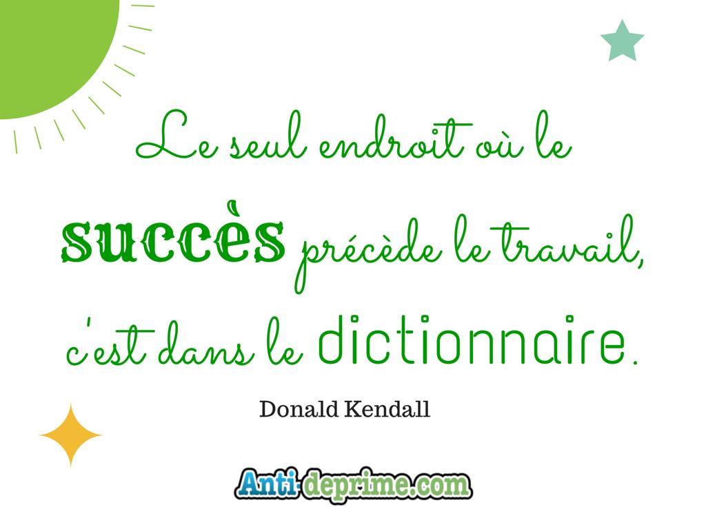le seul endroit où le succès précède le travail c'est dans le dictionnaire