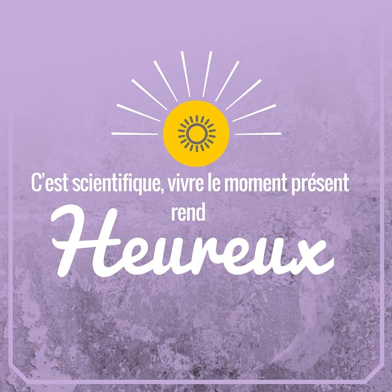 C'est scientifique, vivre le moment présent rend heureux