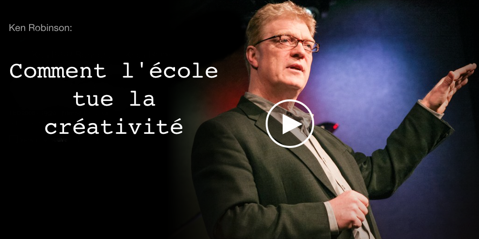 comment l'école tue la créativité Ken Robinson