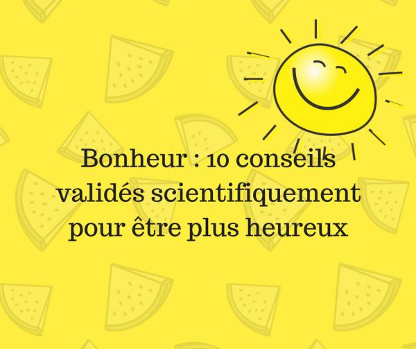 Bonheur : 10 conseils validés scientifiquement pour être plus heureux