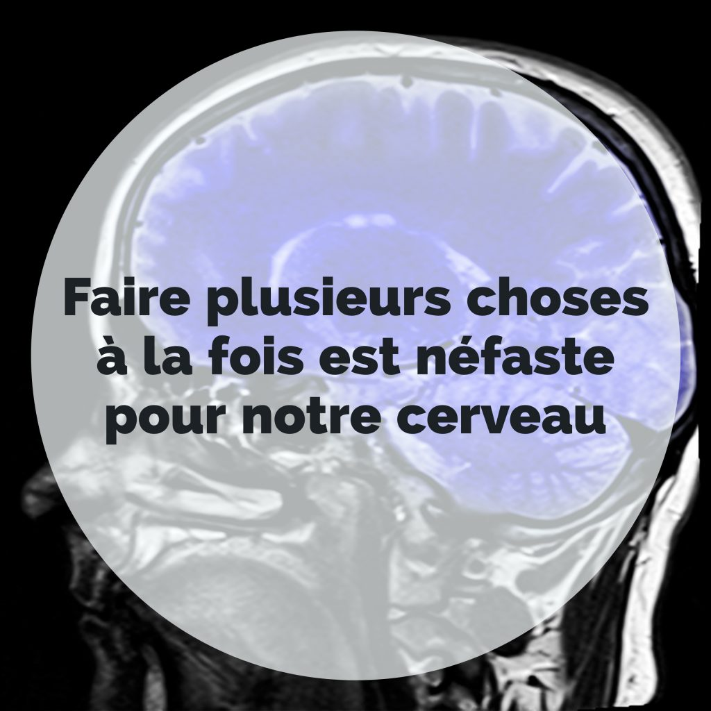 Faire plusieurs choses à la fois est néfaste pour notre cerveau