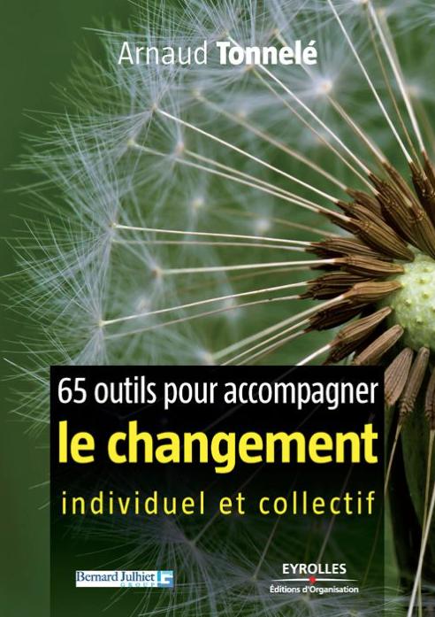 65 outils pour accompagner le changement Arnaud Tonnelé