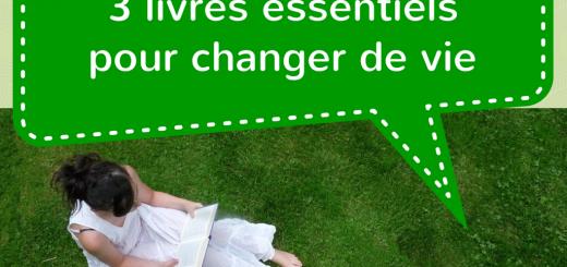 3 livres essentiels pour changer de vie