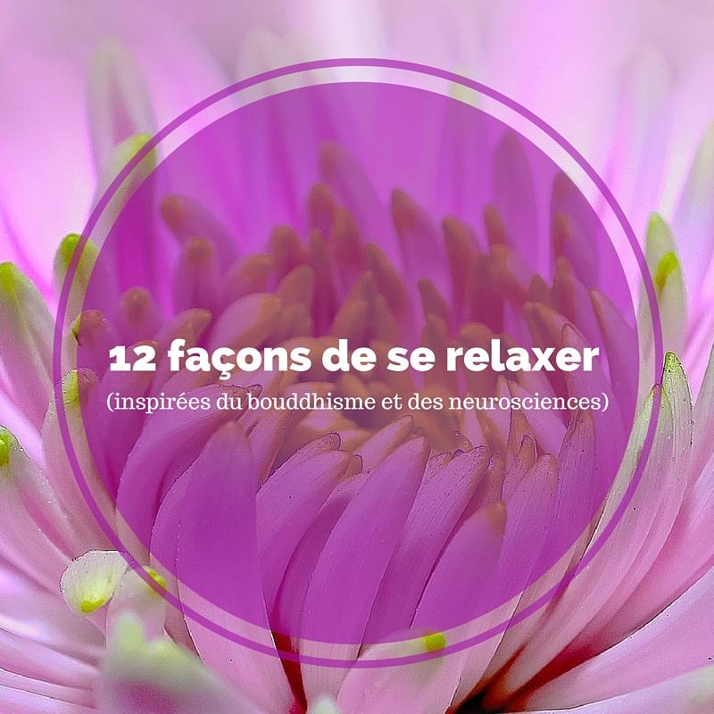 12 façons de se relaxer (inspirées du bouddhisme et des neurosciences)