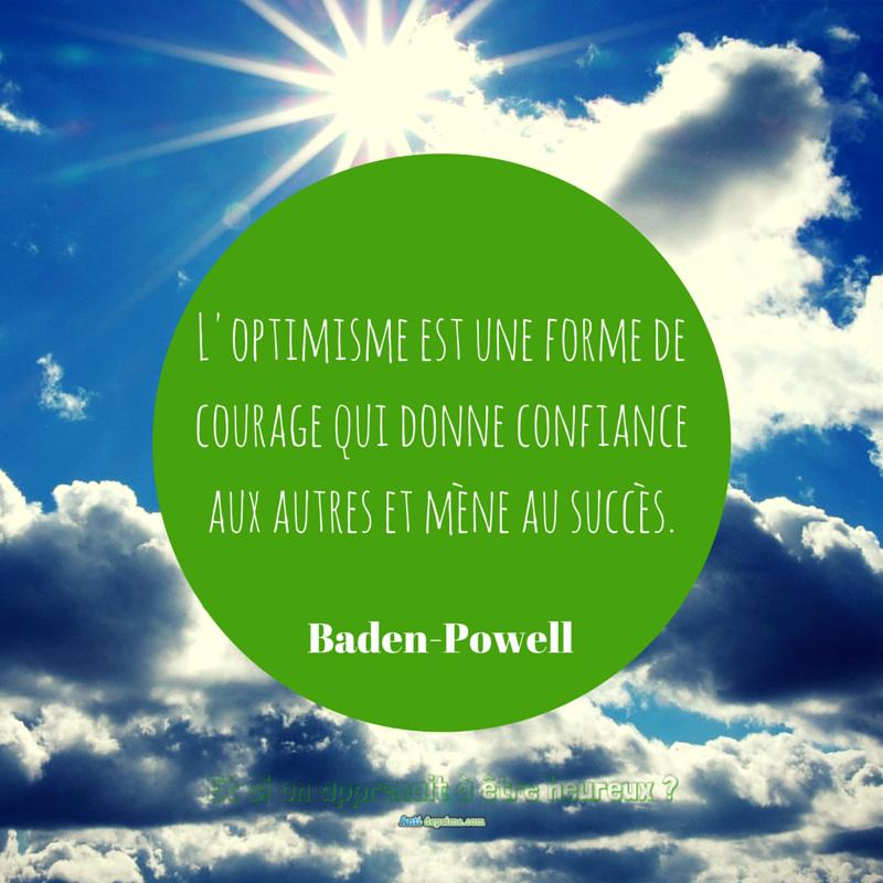 L'optimisme est une forme de courage qui donne confiance aux autres et mène au succès.