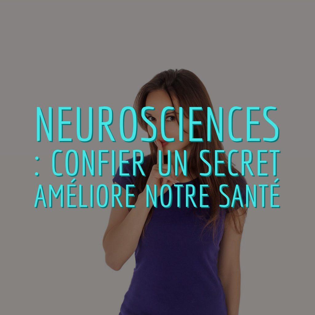 Neurosciences confier un secret améliore notre santé