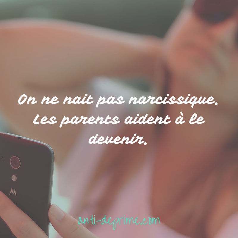 On ne nait pas narcissique. Les parents