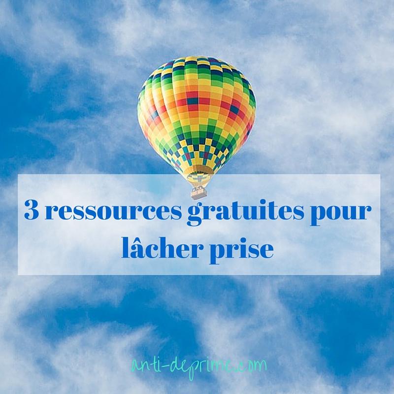 3 ressources gratuites pour lâcher prise