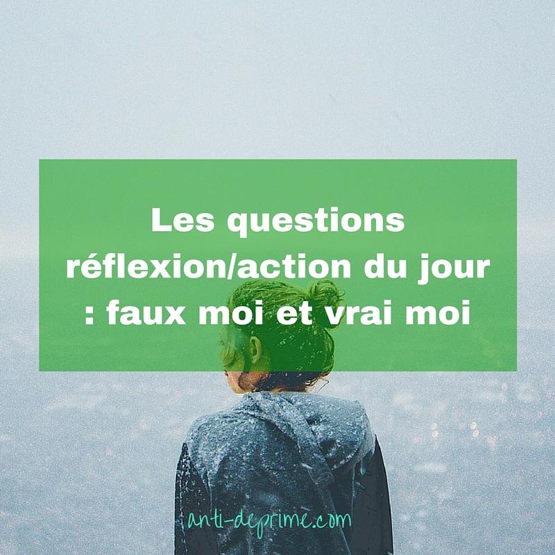 Les questions réflexion_action du jour _ faux moi et vrai moi