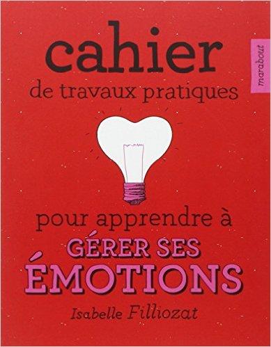 cahier de travaux pratqies pour apprendre à gérer les émotions