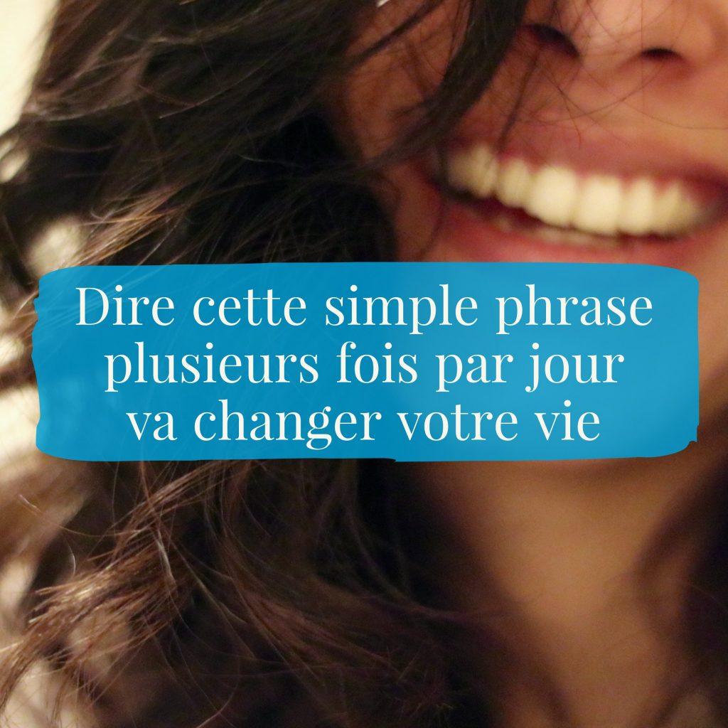 Dire cette simple phrase plusieurs fois par jour va changer votre vie