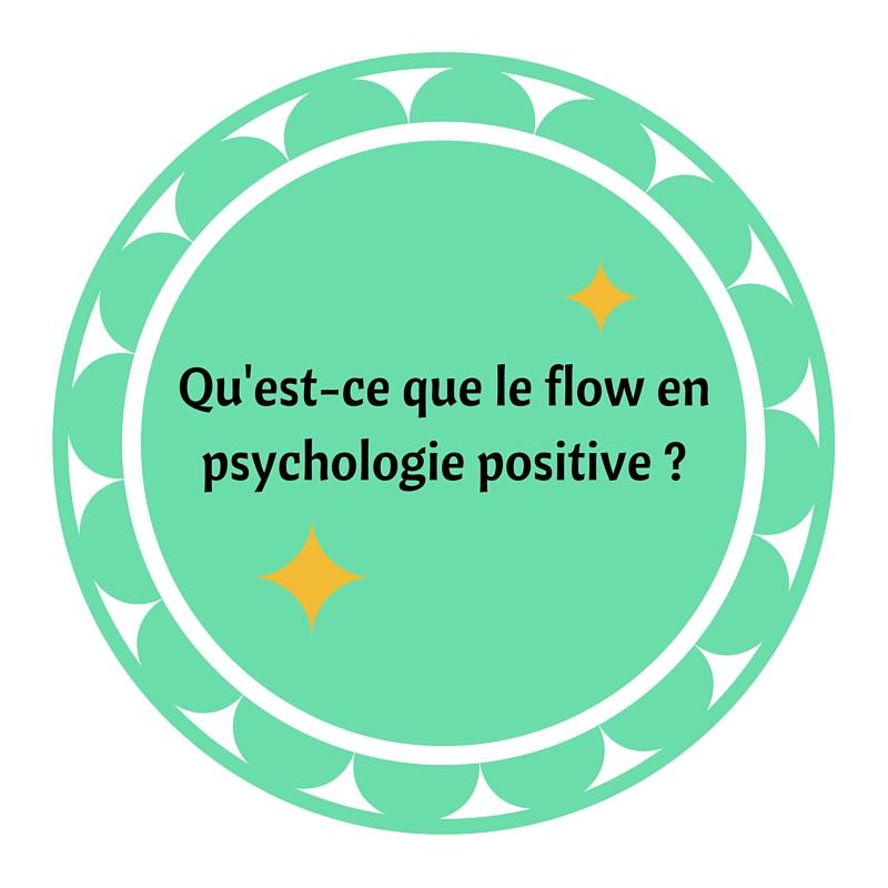 Qu'est-ce que le flow en psychologie positive ?