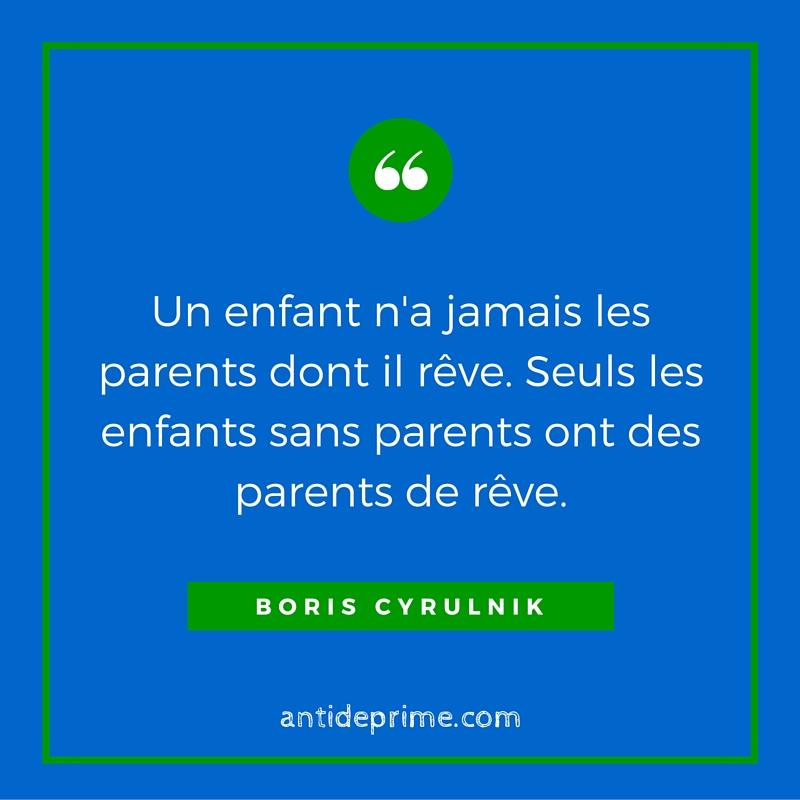 Un enfant n'a jamais les parents dont il rêve. Seuls les enfants sans parents ont des parents de rêve.-2