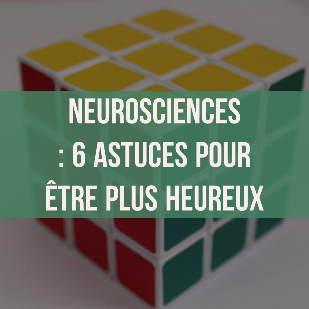 Neurosciences 6 astuces pour être plus heureux