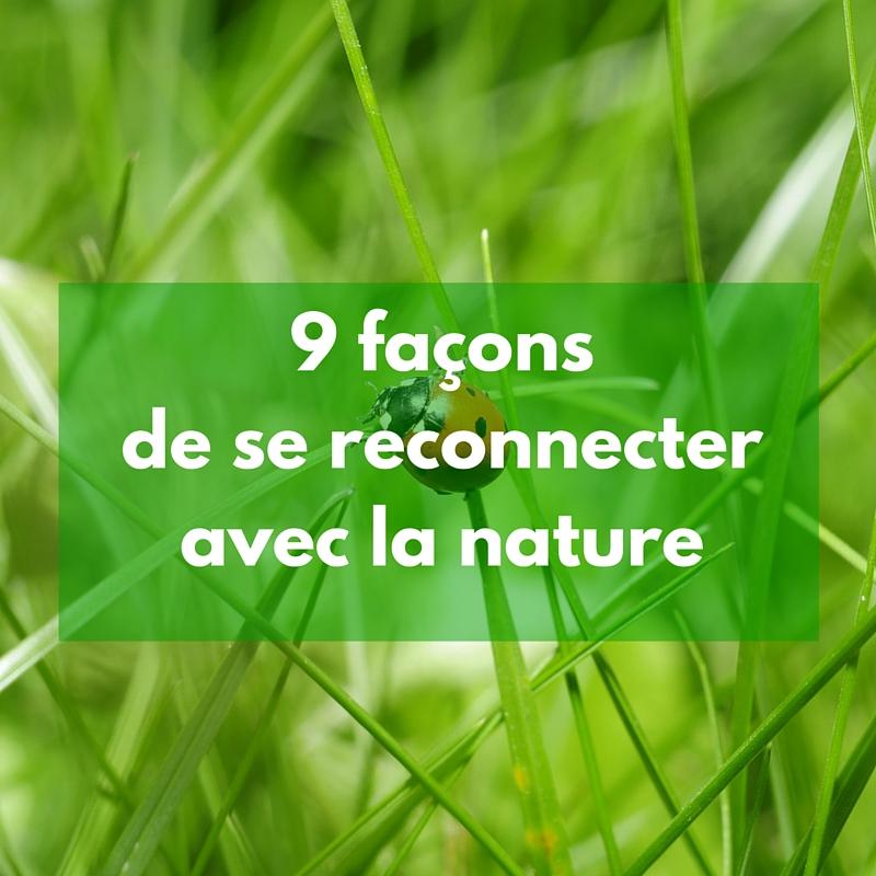 9 façons de se reconnecter avec la nature