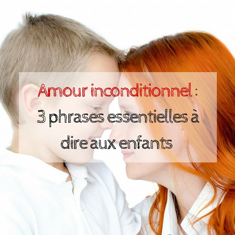 amour inconditionnel 3 phrases essentielles dire aux enfants. Black Bedroom Furniture Sets. Home Design Ideas