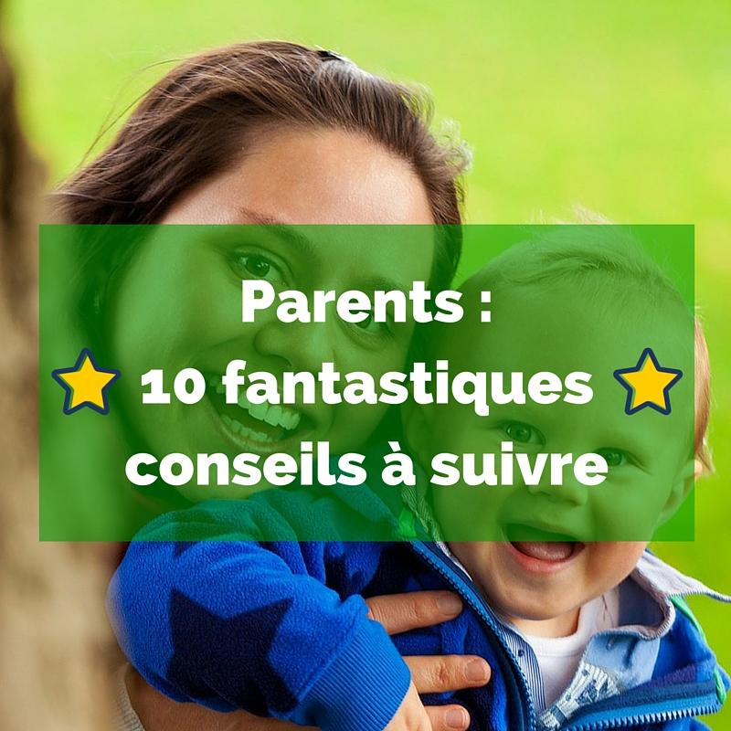 Parents _ 10 fantastiques conseils à suivre