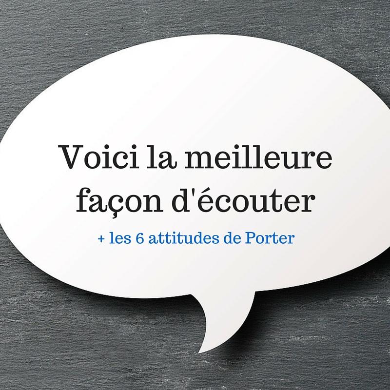 Savoir écouter _ les 6 attitudes de Porter