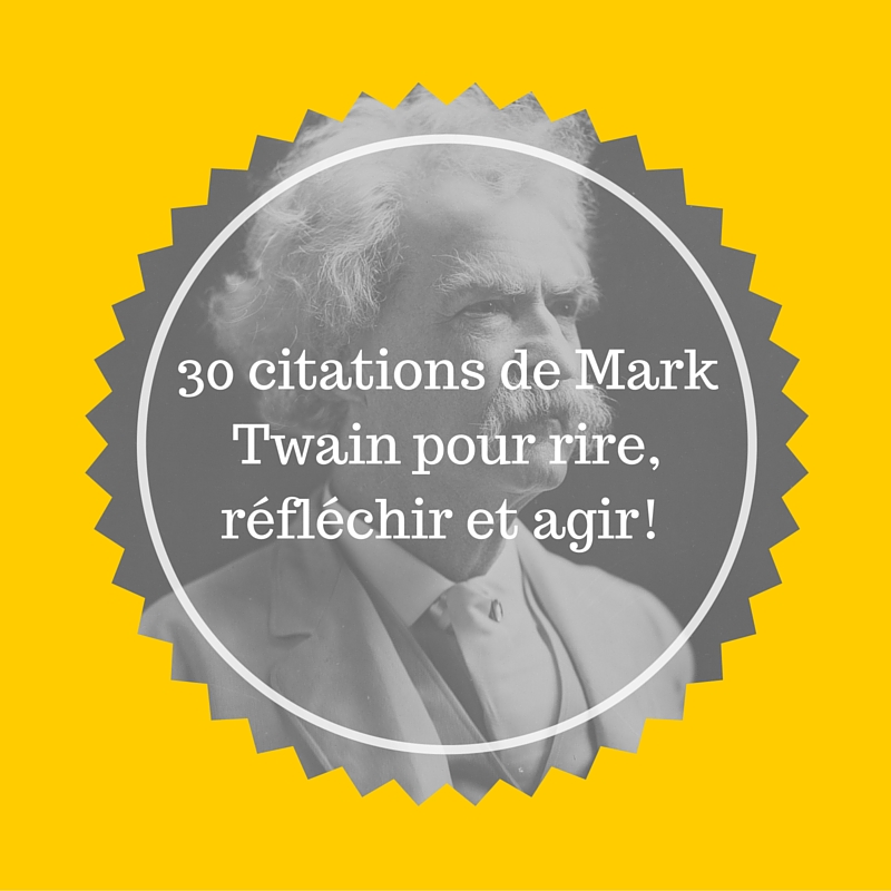 30 citations de mark twain pour rire r fl chir et agir. Black Bedroom Furniture Sets. Home Design Ideas