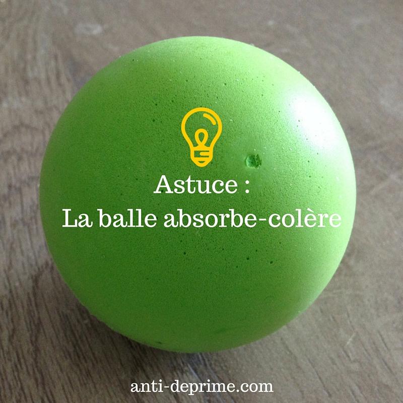 Astuce _ La balle absorbe-colère
