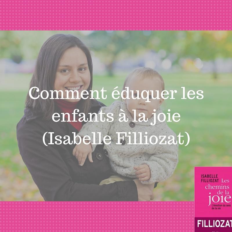 Comment éduquer les enfants à la joie (Isabelle Filliozat)