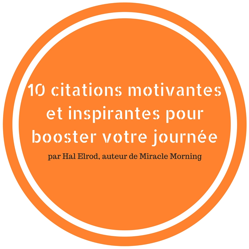 10 citations motivantes et inspirantes d'Hal Elrod (Miracle Morning)