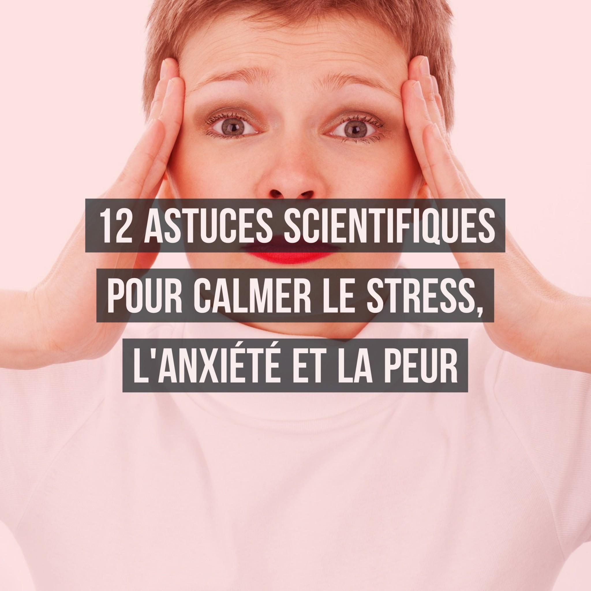 12 astuces scientifiques pour calmer le stress, l'anxiété et la peur