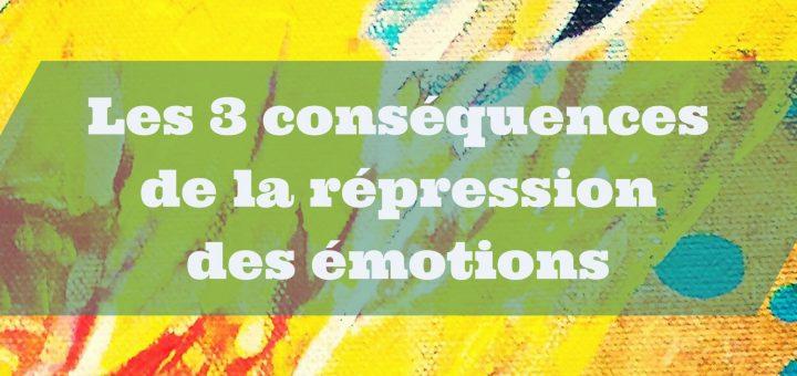 Les 3 conséquences de la répression des émotions