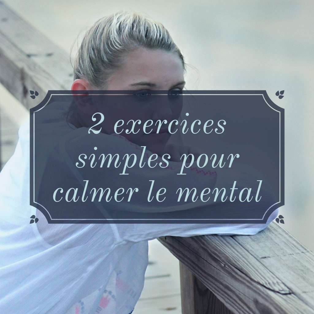 2 exercices simples pour calmer le mental