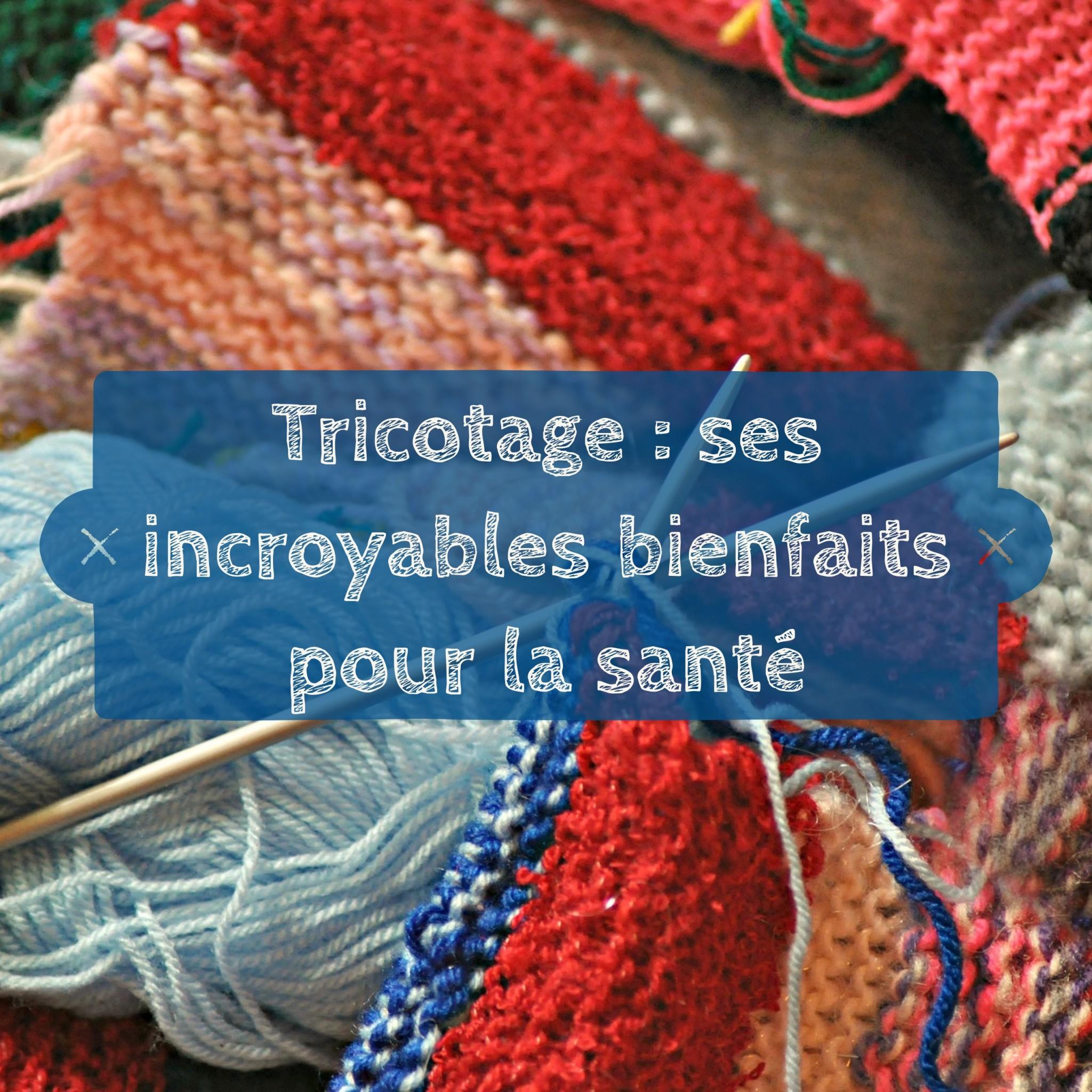 Tricotage ses incroyables bienfaits pour la santé