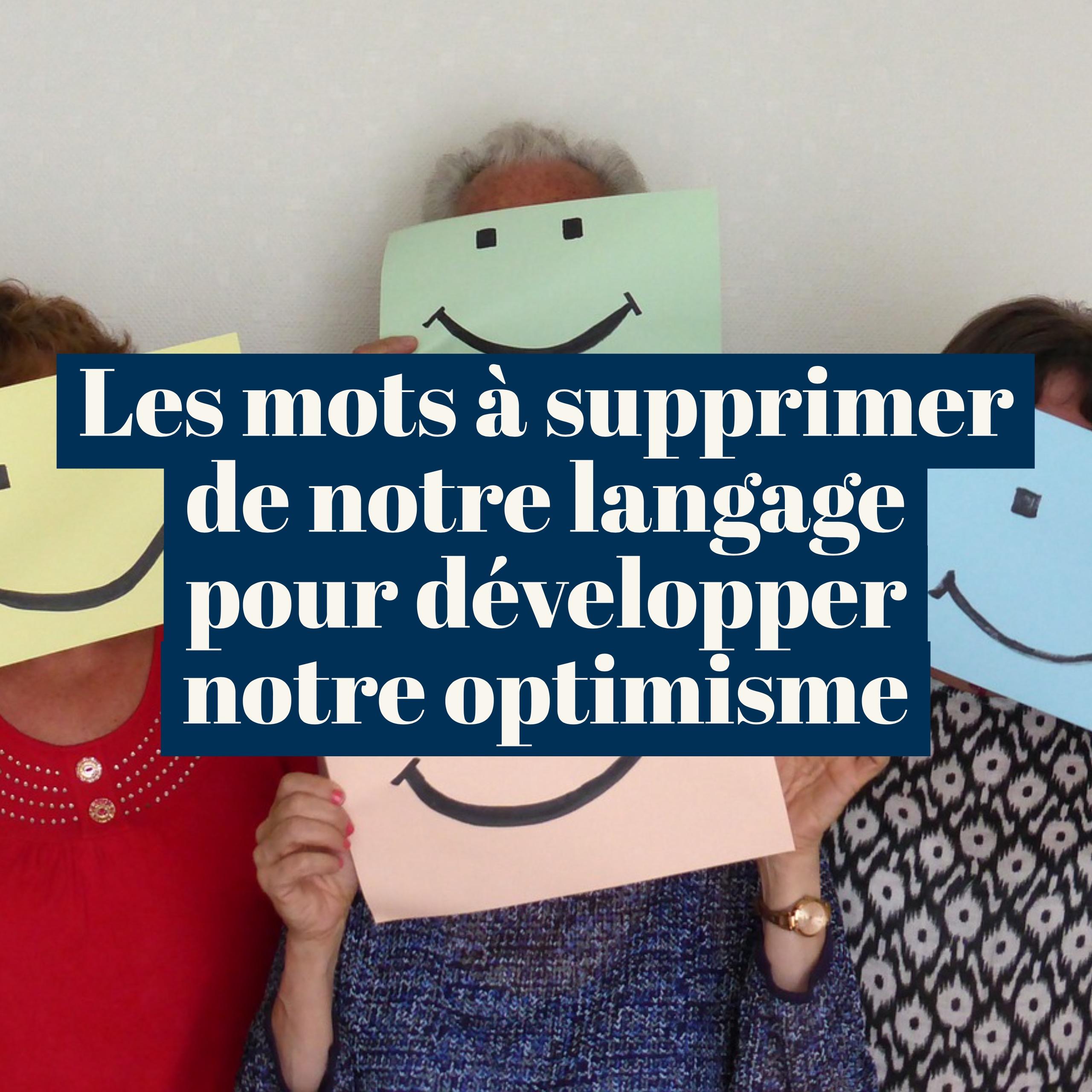 Les mots à supprimer de notre langage pour développer notre optimisme