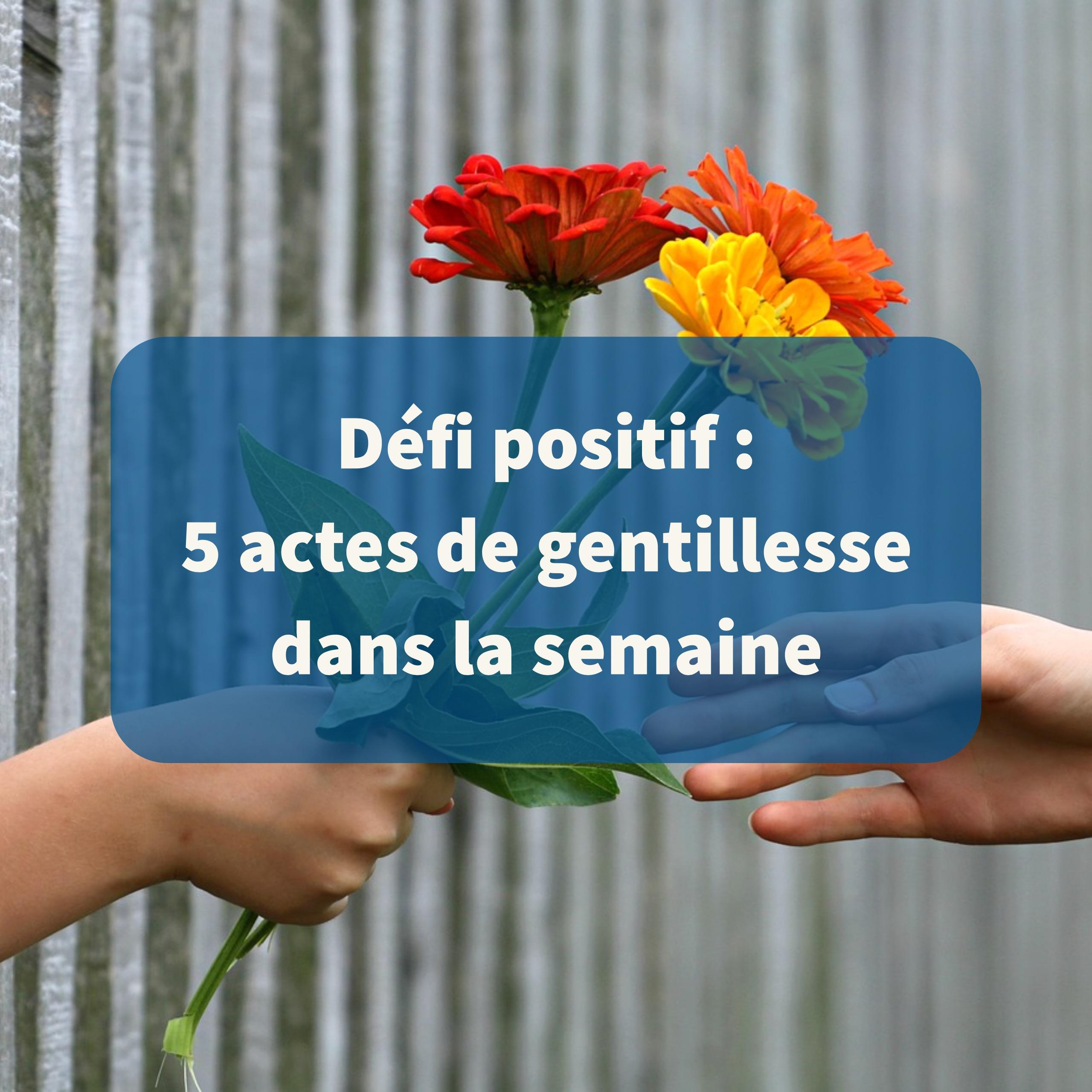 Défi positif 5 actes de gentillesse dans la semaine