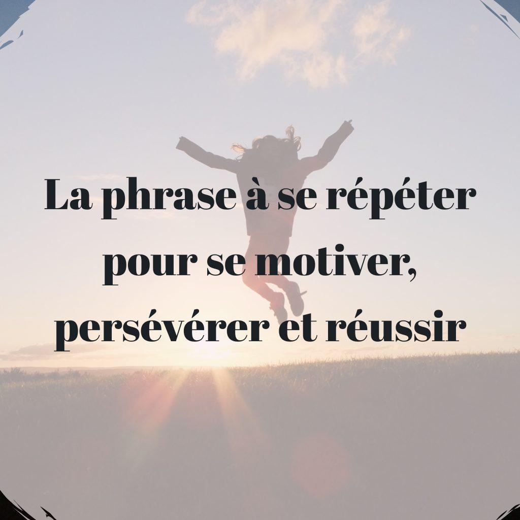 la-phrase-a-se-repeter-pour-se-motiver-perseverer-et-reussir