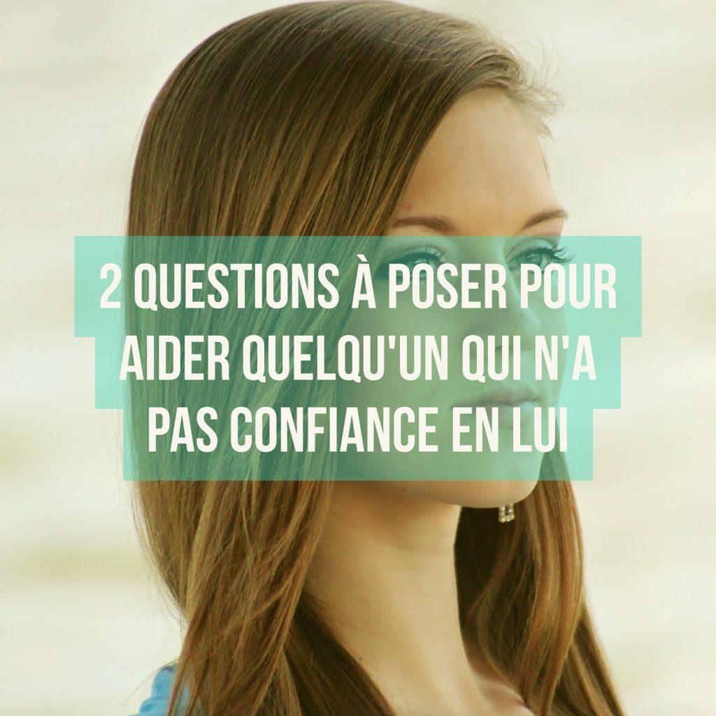 2-questions-a-poser-pour-aider-quelquun-qui-na-pas-confiance-en-lui