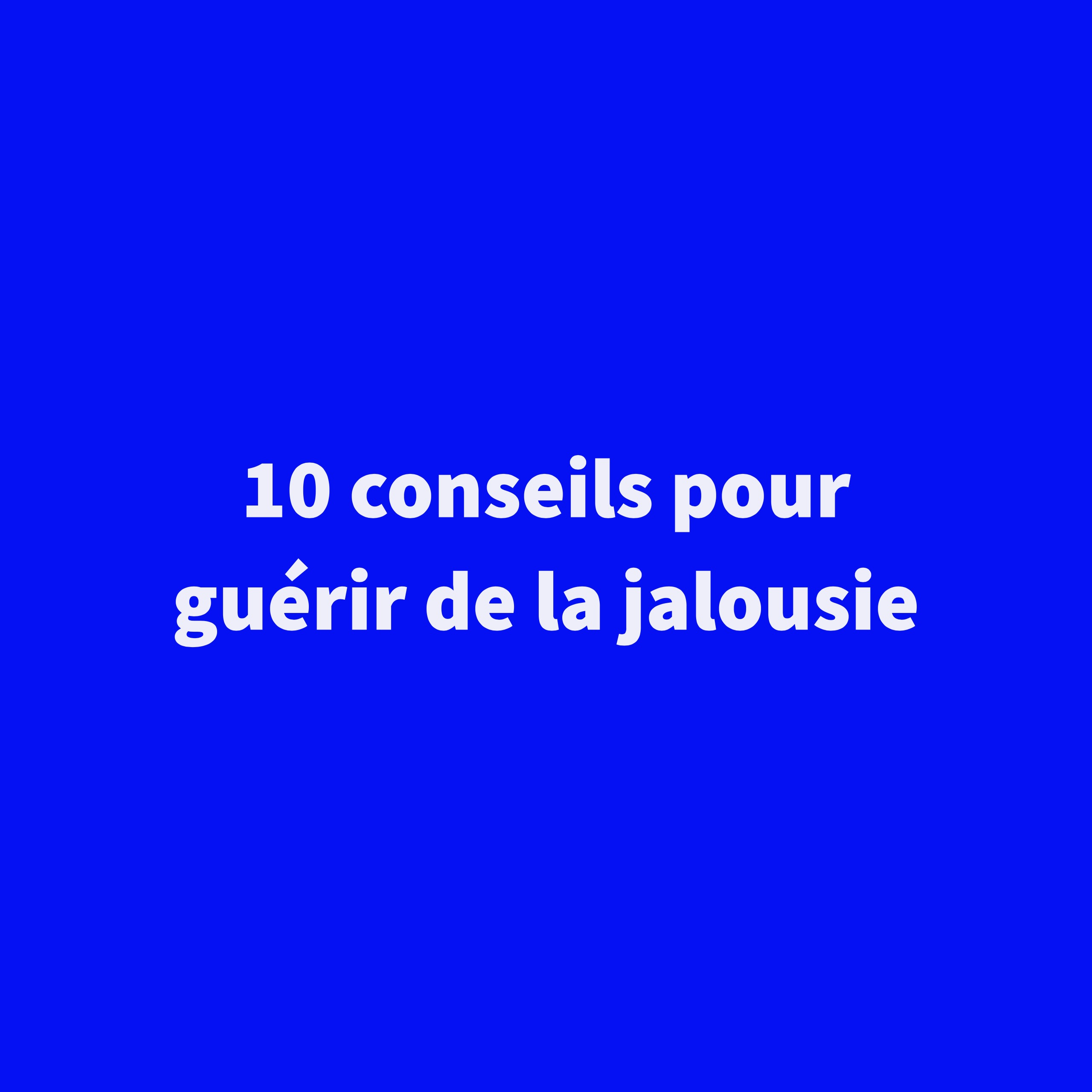 10 conseils pour gu233rir de la jalousie