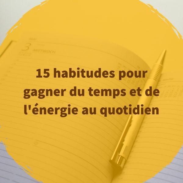 15 habitudes pour gagner du temps et de l'énergie en se concentrant sur l'essentiel