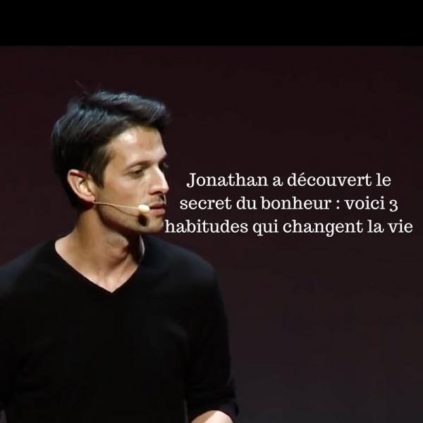 Jonathan a découvert le secret du bonheur : voici 3 habitudes qui changent la vie