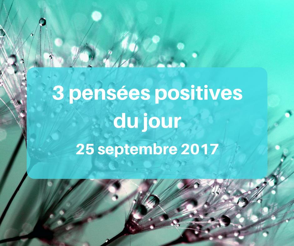 3 pens es positives du jour 25 septembre 2017