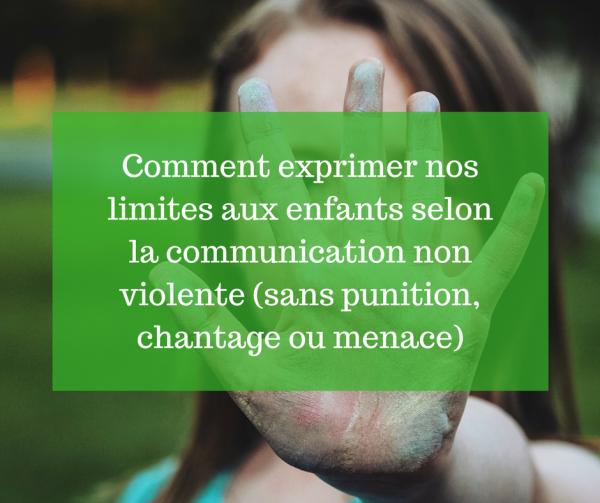 Comment exprimer nos limites aux enfants selon la communication non violente (sans punition, chantage ou menace)