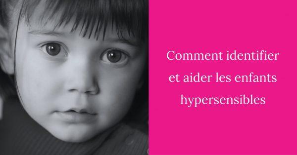 Comment identifier et aider les enfants hypersensibles